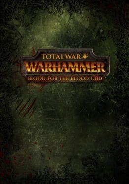 Total War: Warhammer – Blood For the Blood God