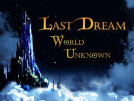 Last Dream: World Unknown