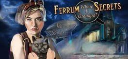 Ferrum's Secrets: where is grandpa?