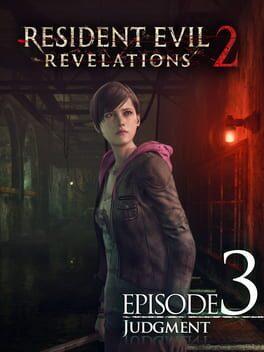 Resident Evil Revelations 2 - Episode 3: Judgment